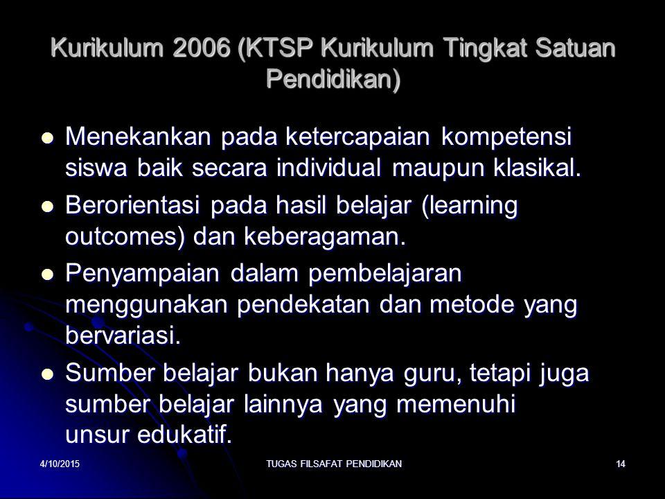 Kurikulum 2006 (KTSP Kurikulum Tingkat Satuan Pendidikan) Menekankan pada ketercapaian kompetensi siswa baik secara individual maupun klasikal. Meneka