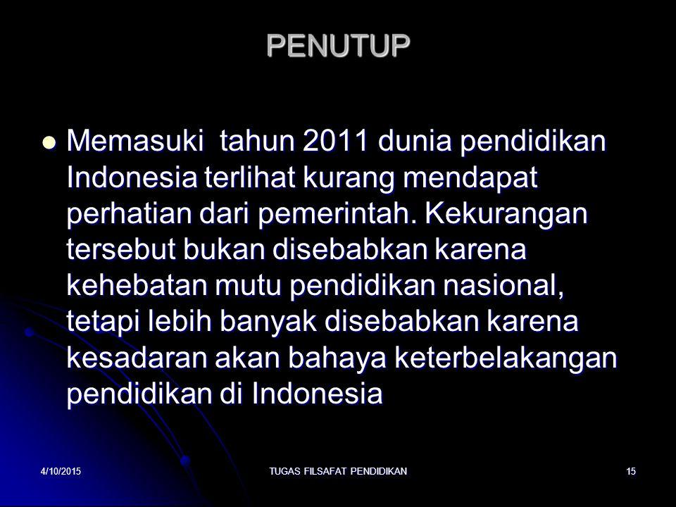 PENUTUP Memasuki tahun 2011 dunia pendidikan Indonesia terlihat kurang mendapat perhatian dari pemerintah. Kekurangan tersebut bukan disebabkan karena