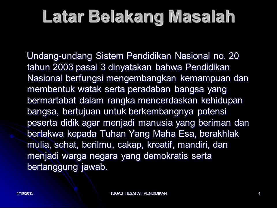 Latar Belakang Masalah Undang-undang Sistem Pendidikan Nasional no. 20 tahun 2003 pasal 3 dinyatakan bahwa Pendidikan Nasional berfungsi mengembangkan