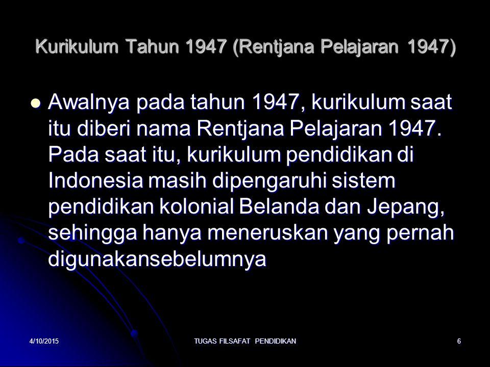 Kurikulum Tahun 1947 (Rentjana Pelajaran 1947) Awalnya pada tahun 1947, kurikulum saat itu diberi nama Rentjana Pelajaran 1947. Pada saat itu, kurikul