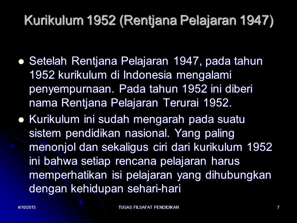 Kurikulum 1952 (Rentjana Pelajaran 1947) Setelah Rentjana Pelajaran 1947, pada tahun 1952 kurikulum di Indonesia mengalami penyempurnaan. Pada tahun 1