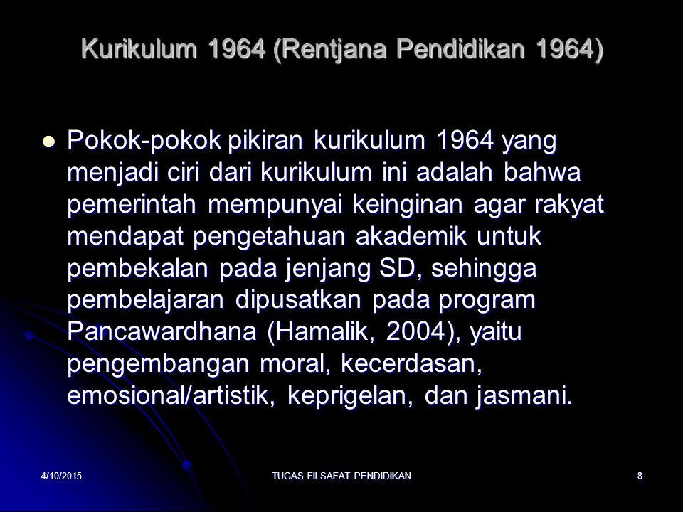 Kurikulum 1964 (Rentjana Pendidikan 1964) Pokok-pokok pikiran kurikulum 1964 yang menjadi ciri dari kurikulum ini adalah bahwa pemerintah mempunyai ke