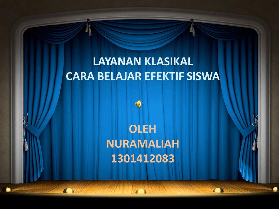 OLEH NURAMALIAH 1301412083 LAYANAN KLASIKAL CARA BELAJAR EFEKTIF SISWA
