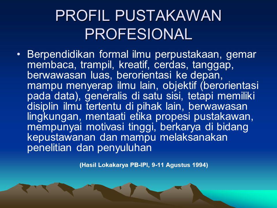 PROFIL PUSTAKAWAN PROFESIONAL Berpendidikan formal ilmu perpustakaan, gemar membaca, trampil, kreatif, cerdas, tanggap, berwawasan luas, berorientasi