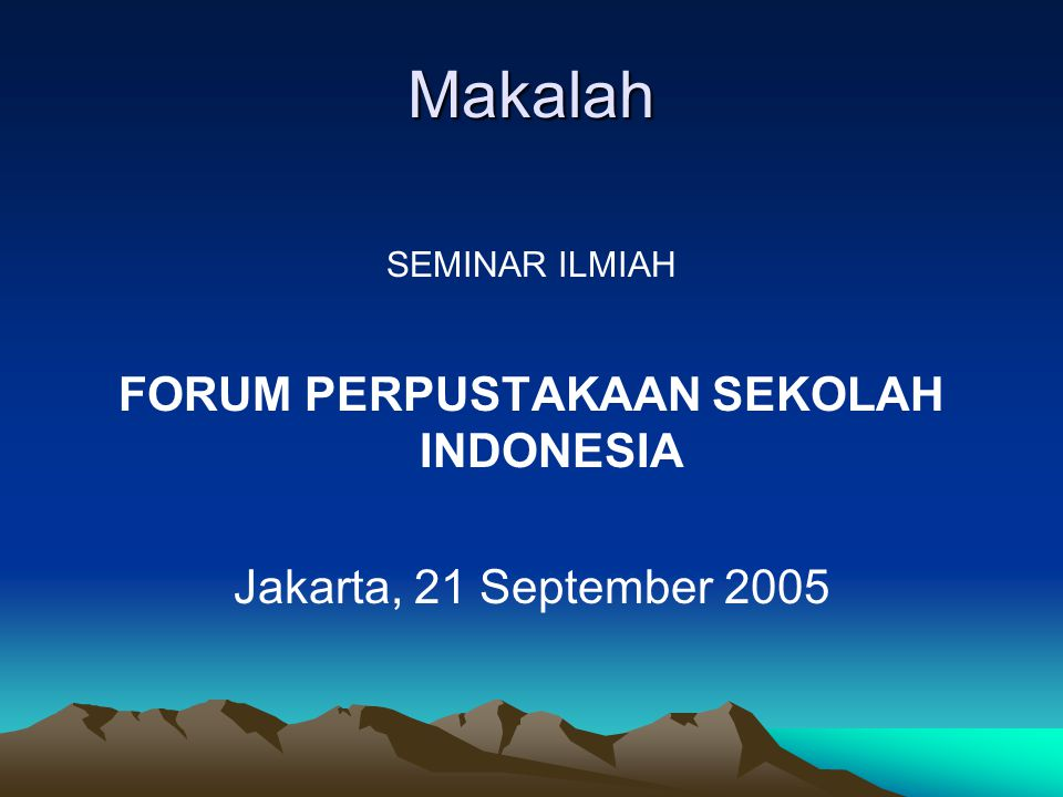 Makalah SEMINAR ILMIAH FORUM PERPUSTAKAAN SEKOLAH INDONESIA Jakarta, 21 September 2005