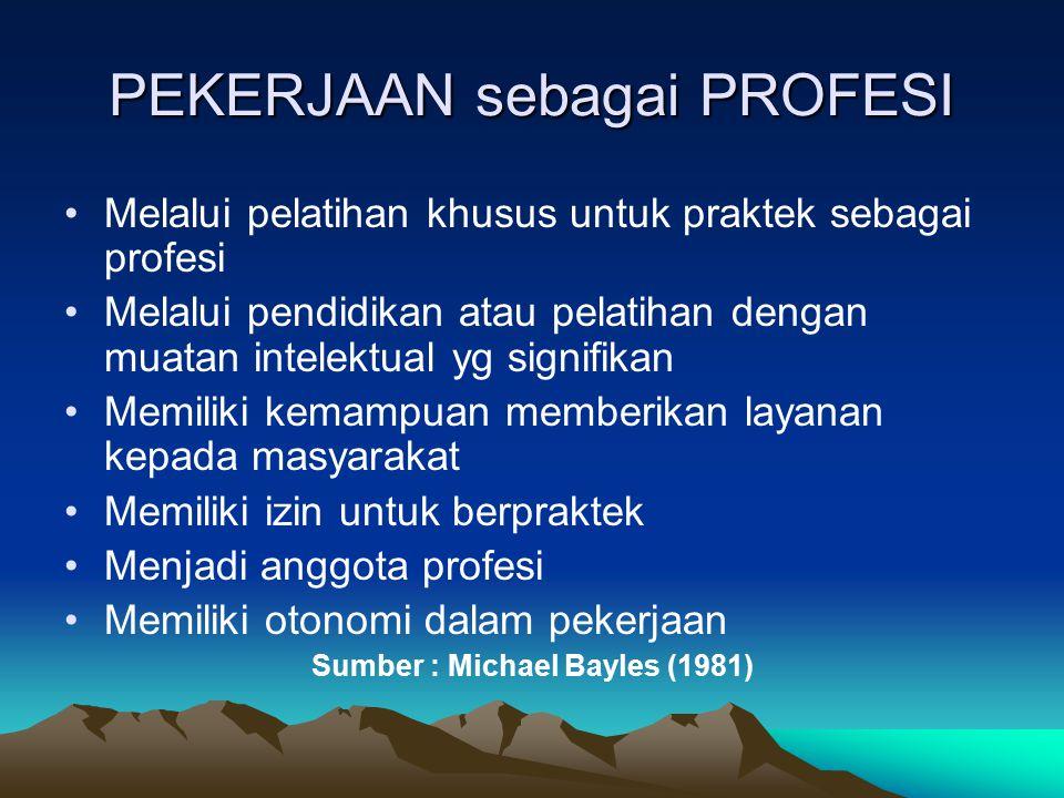 PEKERJAAN sebagai PROFESI Melalui pelatihan khusus untuk praktek sebagai profesi Melalui pendidikan atau pelatihan dengan muatan intelektual yg signif