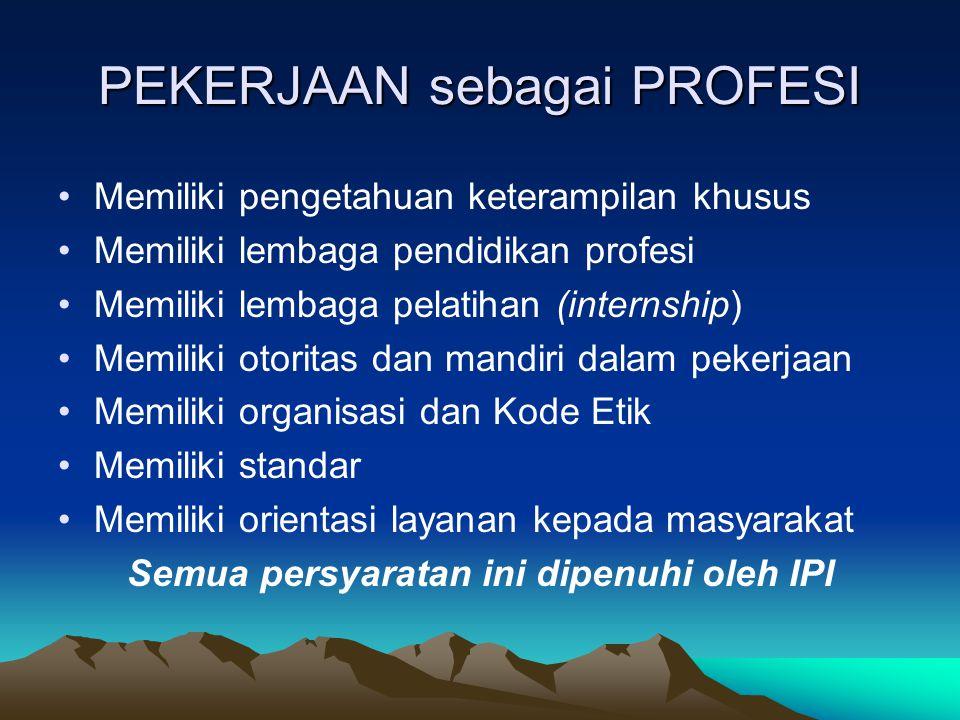 PEKERJAAN sebagai PROFESI Memiliki pengetahuan keterampilan khusus Memiliki lembaga pendidikan profesi Memiliki lembaga pelatihan (internship) Memilik