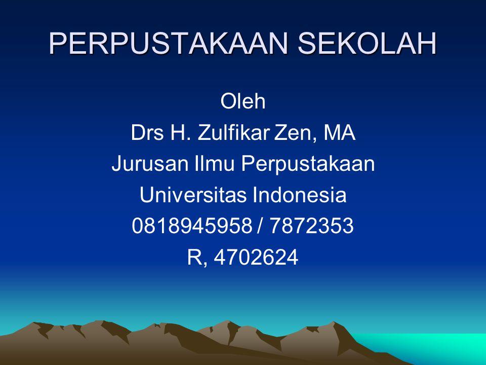 PERPUSTAKAAN SEKOLAH Oleh Drs H. Zulfikar Zen, MA Jurusan Ilmu Perpustakaan Universitas Indonesia 0818945958 / 7872353 R, 4702624
