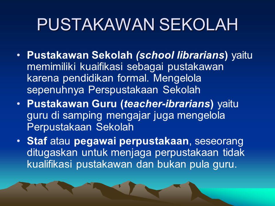 PUSTAKAWAN SEKOLAH Pustakawan Sekolah (school librarians) yaitu memimiliki kuaifikasi sebagai pustakawan karena pendidikan formal. Mengelola sepenuhny