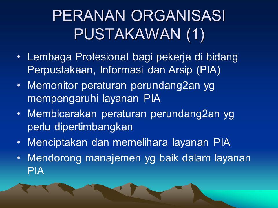 PERANAN ORGANISASI PUSTAKAWAN (1) Lembaga Profesional bagi pekerja di bidang Perpustakaan, Informasi dan Arsip (PIA) Memonitor peraturan perundang2an