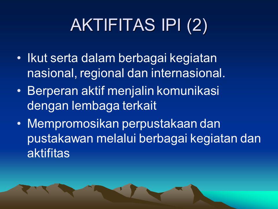 AKTIFITAS IPI (2) Ikut serta dalam berbagai kegiatan nasional, regional dan internasional. Berperan aktif menjalin komunikasi dengan lembaga terkait M