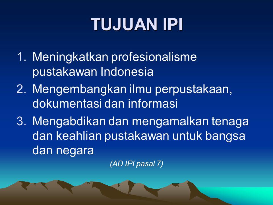 TUJUAN IPI 1.Meningkatkan profesionalisme pustakawan Indonesia 2.Mengembangkan ilmu perpustakaan, dokumentasi dan informasi 3.Mengabdikan dan mengamal