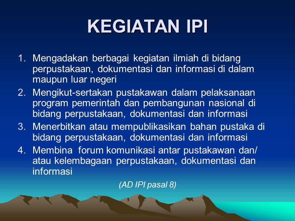 KEGIATAN IPI 1.Mengadakan berbagai kegiatan ilmiah di bidang perpustakaan, dokumentasi dan informasi di dalam maupun luar negeri 2.Mengikut-sertakan p