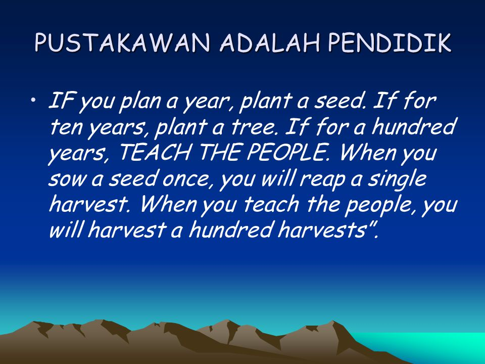 PUSTAKAWAN ADALAH PENDIDIK IF you plan a year, plant a seed.