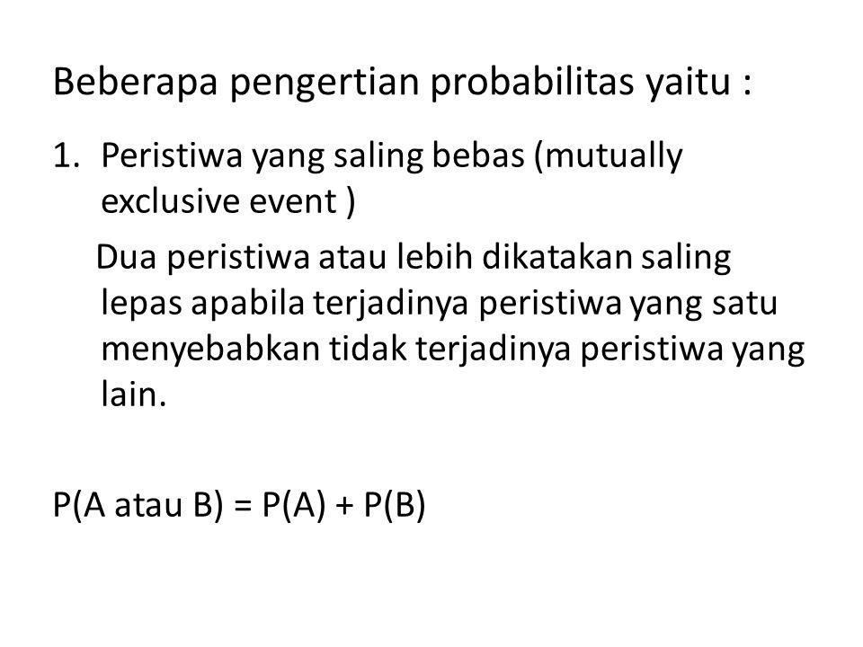 Beberapa pengertian probabilitas yaitu : 1.Peristiwa yang saling bebas (mutually exclusive event ) Dua peristiwa atau lebih dikatakan saling lepas apa