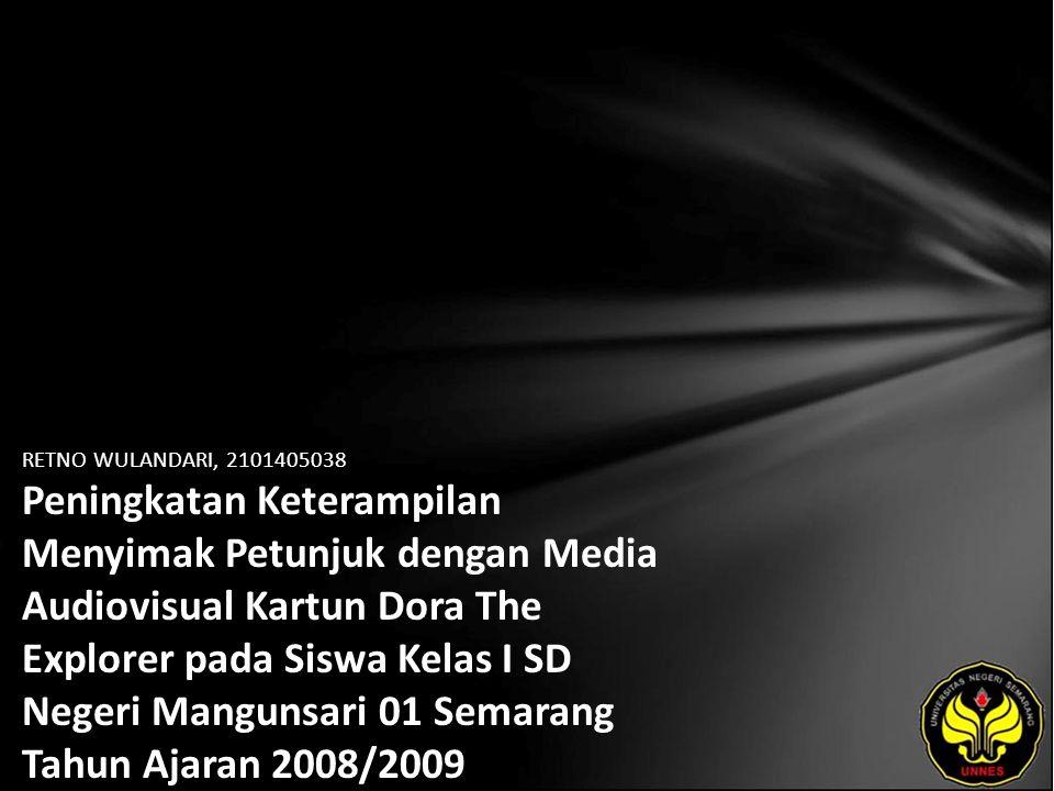 RETNO WULANDARI, 2101405038 Peningkatan Keterampilan Menyimak Petunjuk dengan Media Audiovisual Kartun Dora The Explorer pada Siswa Kelas I SD Negeri
