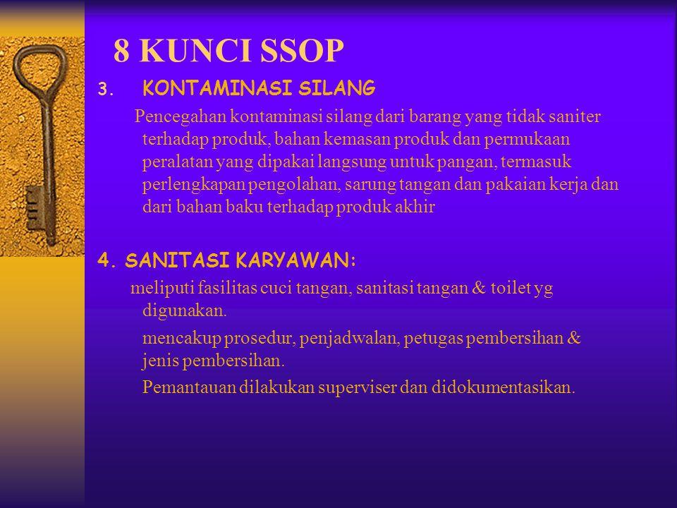 8 KUNCI SSOP 3. KONTAMINASI SILANG Pencegahan kontaminasi silang dari barang yang tidak saniter terhadap produk, bahan kemasan produk dan permukaan pe