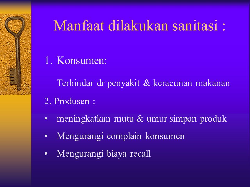 Manfaat dilakukan sanitasi : 1.Konsumen: Terhindar dr penyakit & keracunan makanan 2. Produsen : meningkatkan mutu & umur simpan produk Mengurangi com