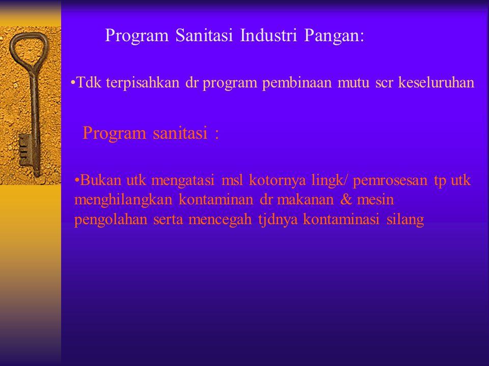 Program Sanitasi Industri Pangan: Tdk terpisahkan dr program pembinaan mutu scr keseluruhan Program sanitasi : Bukan utk mengatasi msl kotornya lingk/
