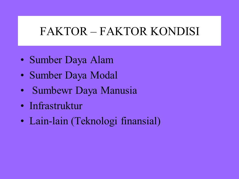 FAKTOR – FAKTOR KONDISI Sumber Daya Alam Sumber Daya Modal Sumbewr Daya Manusia Infrastruktur Lain-lain (Teknologi finansial)