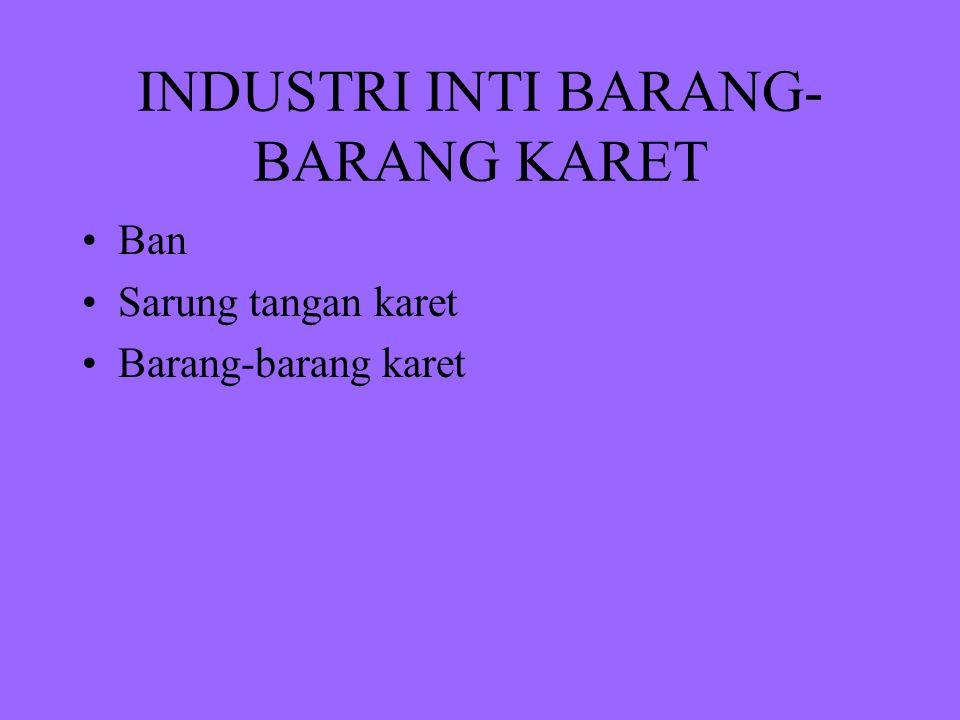 INDUSTRI INTI BARANG- BARANG KARET Ban Sarung tangan karet Barang-barang karet