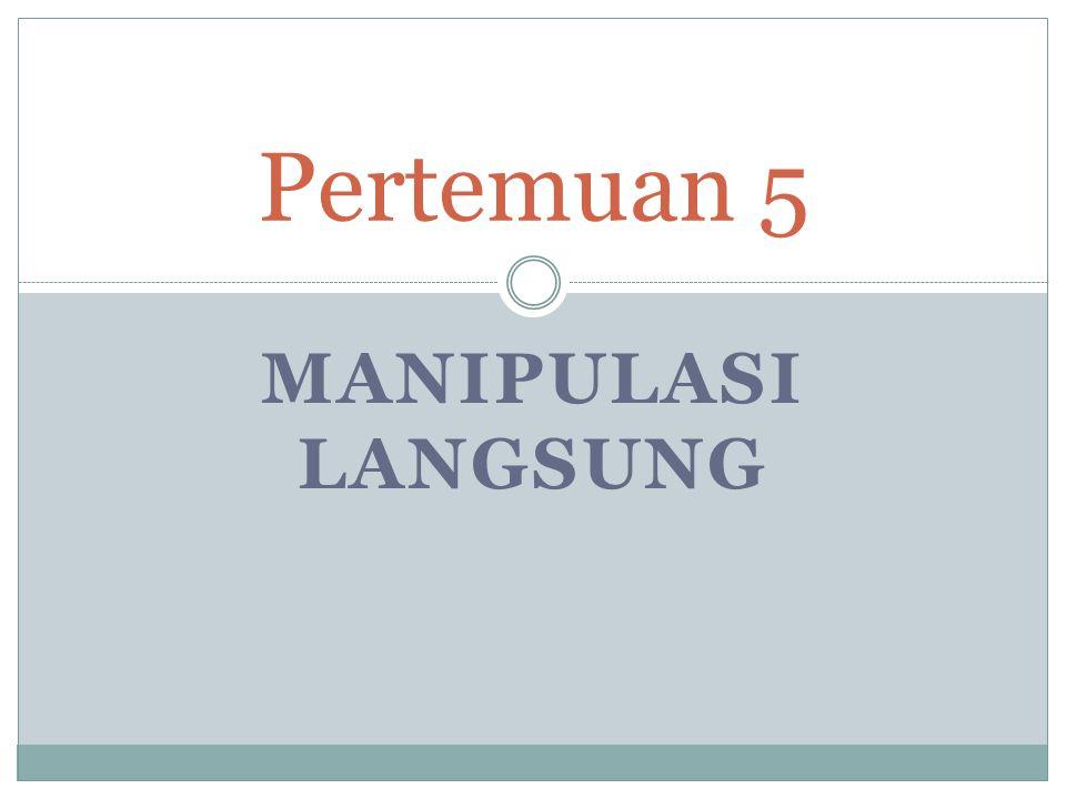 MANIPULASI LANGSUNG Pertemuan 5
