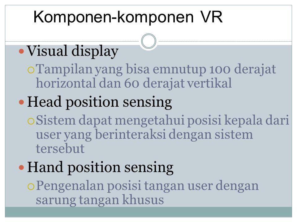 Visual display  Tampilan yang bisa emnutup 100 derajat horizontal dan 60 derajat vertikal Head position sensing  Sistem dapat mengetahui posisi kepa