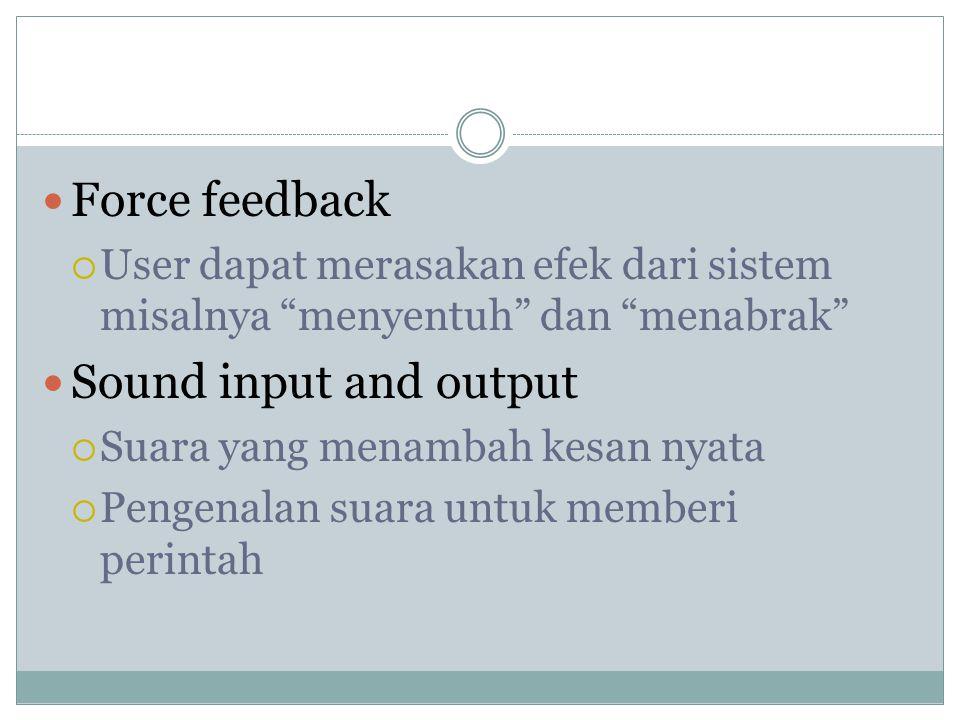 """Force feedback  User dapat merasakan efek dari sistem misalnya """"menyentuh"""" dan """"menabrak"""" Sound input and output  Suara yang menambah kesan nyata """