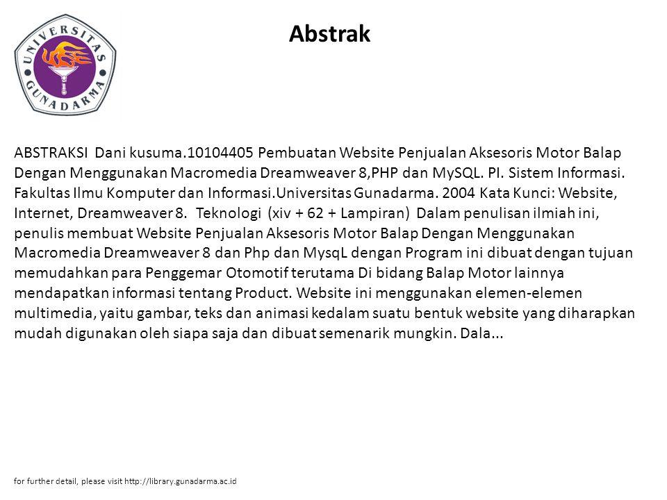 Abstrak ABSTRAKSI Dani kusuma.10104405 Pembuatan Website Penjualan Aksesoris Motor Balap Dengan Menggunakan Macromedia Dreamweaver 8,PHP dan MySQL.