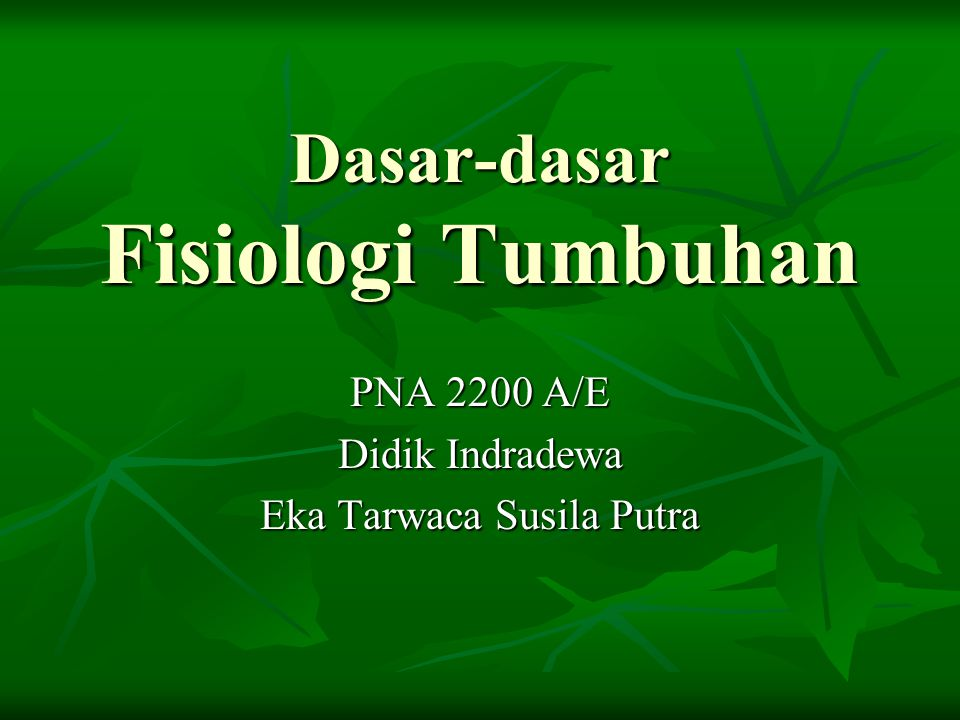 Dasar-dasar Fisiologi Tumbuhan PNA 2200 A/E Didik Indradewa Eka Tarwaca Susila Putra