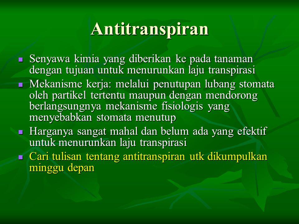 Antitranspiran Senyawa kimia yang diberikan ke pada tanaman dengan tujuan untuk menurunkan laju transpirasi Senyawa kimia yang diberikan ke pada tanam