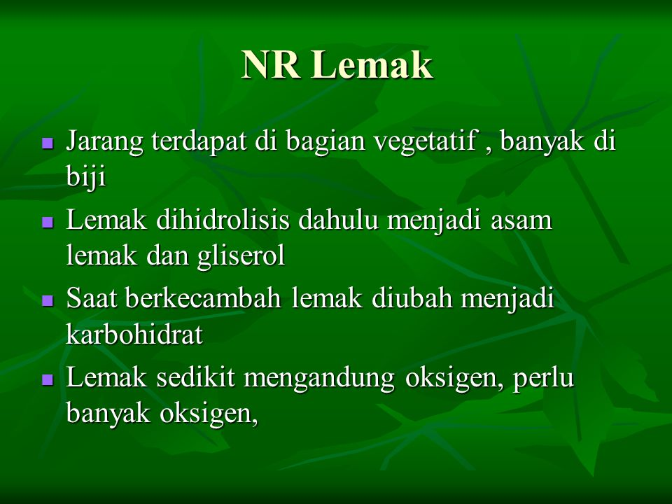 NR Lemak Jarang terdapat di bagian vegetatif, banyak di biji Jarang terdapat di bagian vegetatif, banyak di biji Lemak dihidrolisis dahulu menjadi asa