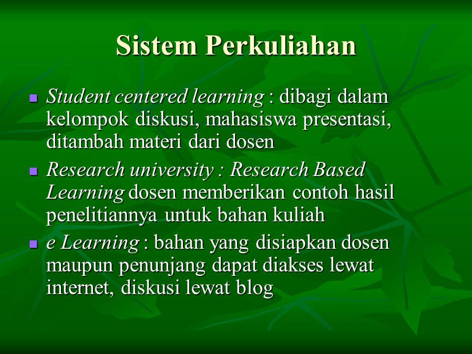 Sistem Perkuliahan Student centered learning : dibagi dalam kelompok diskusi, mahasiswa presentasi, ditambah materi dari dosen Student centered learni