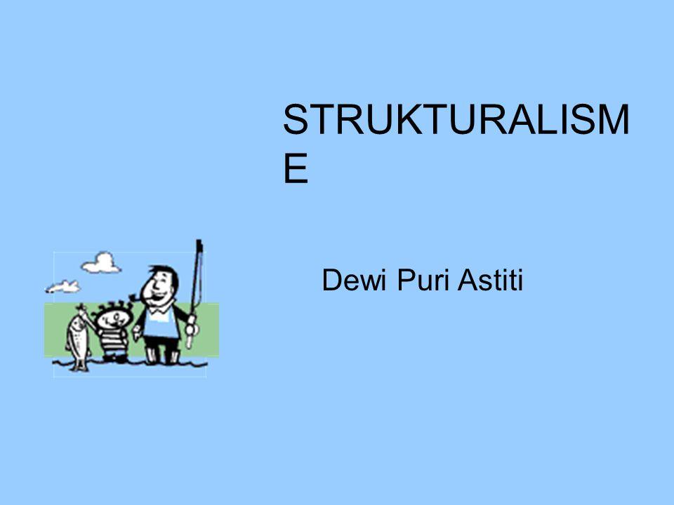 STRUKTURALISM E Dewi Puri Astiti