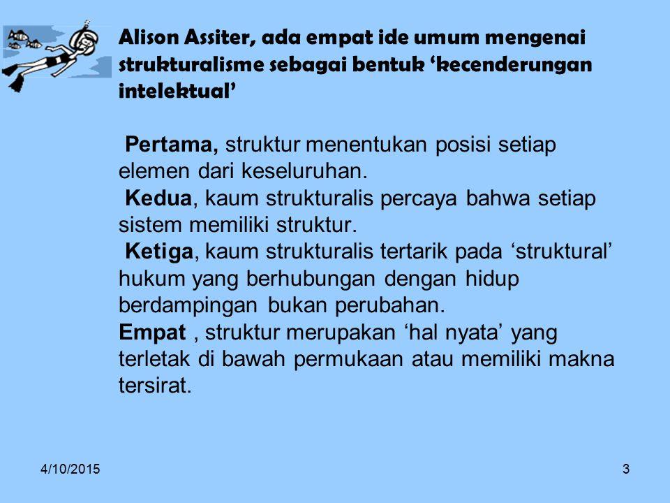 Alison Assiter, ada empat ide umum mengenai strukturalisme sebagai bentuk 'kecenderungan intelektual' Pertama, struktur menentukan posisi setiap eleme
