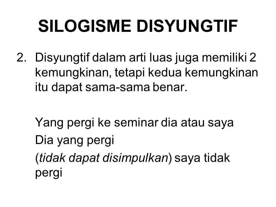 SILOGISME DISYUNGTIF 2.Disyungtif dalam arti luas juga memiliki 2 kemungkinan, tetapi kedua kemungkinan itu dapat sama-sama benar.