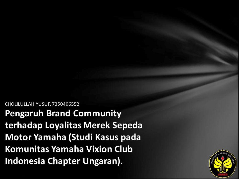 CHOLILULLAH YUSUF, 7350406552 Pengaruh Brand Community terhadap Loyalitas Merek Sepeda Motor Yamaha (Studi Kasus pada Komunitas Yamaha Vixion Club Indonesia Chapter Ungaran).