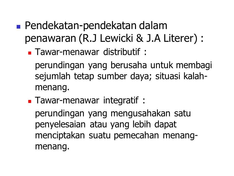 Pendekatan-pendekatan dalam penawaran (R.J Lewicki & J.A Literer) : Tawar-menawar distributif : perundingan yang berusaha untuk membagi sejumlah tetap