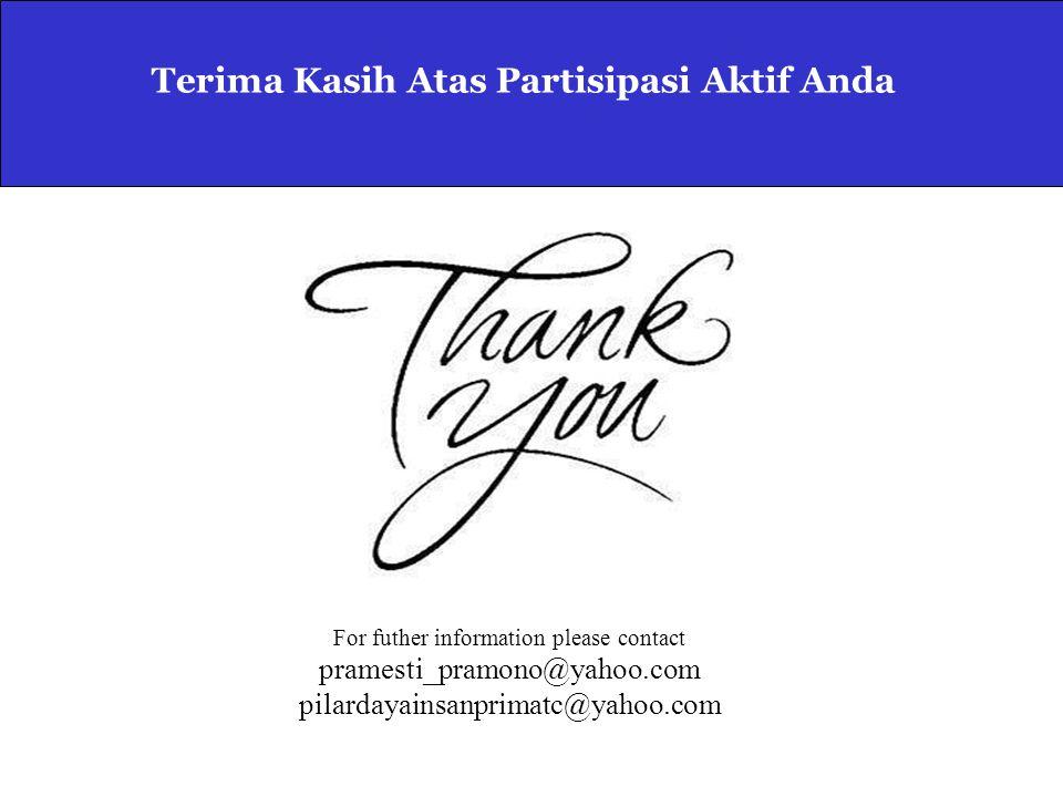 Terima Kasih Atas Partisipasi Aktif Anda For futher information please contact pramesti_pramono@yahoo.com pilardayainsanprimatc@yahoo.com