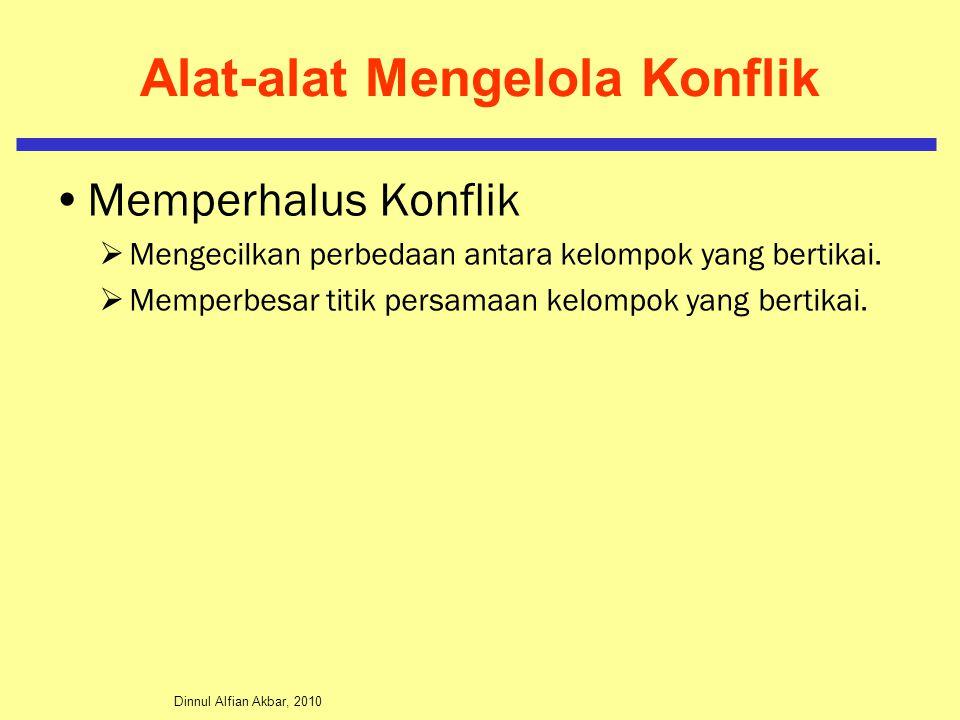 Dinnul Alfian Akbar, 2010 Alat-alat Mengelola Konflik Memperhalus Konflik  Mengecilkan perbedaan antara kelompok yang bertikai.