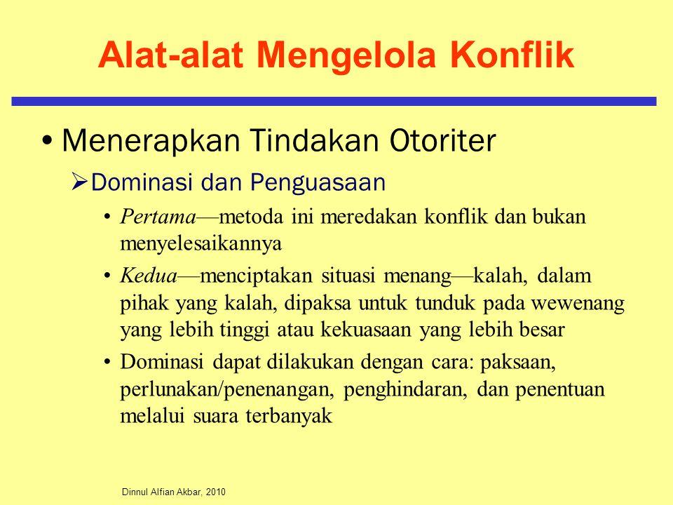 Dinnul Alfian Akbar, 2010 Alat-alat Mengelola Konflik Menerapkan Tindakan Otoriter  Dominasi dan Penguasaan Pertama—metoda ini meredakan konflik dan