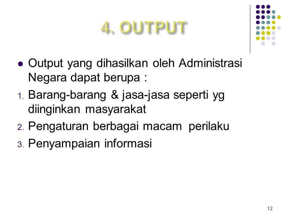 Output yang dihasilkan oleh Administrasi Negara dapat berupa : 1.