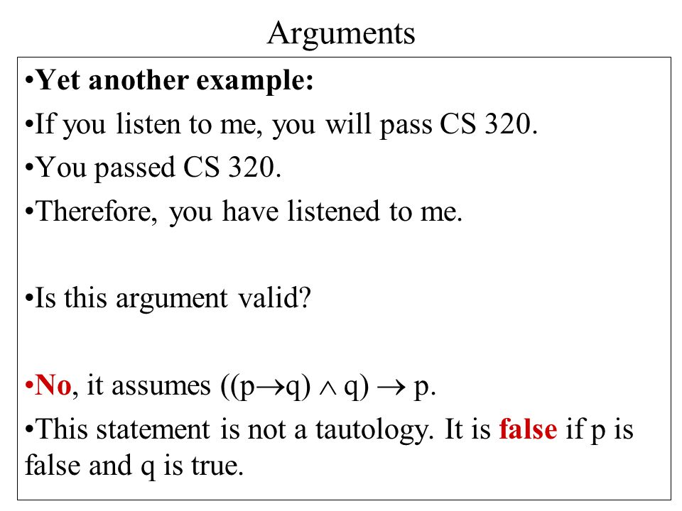 Arguments Yet another example: If you listen to me, you will pass CS 320.