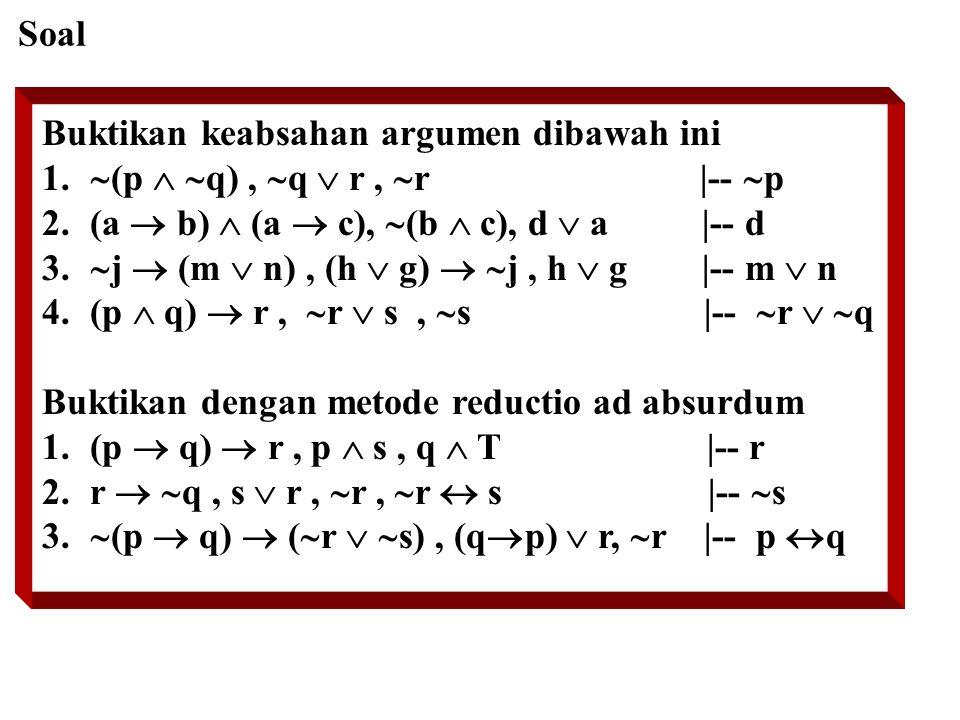Soal Buktikan keabsahan argumen dibawah ini 1.  (p   q),  q  r,  r  --  p 2.(a  b)  (a  c),  (b  c), d  a  -- d 3.  j  (m  n), (h  g)