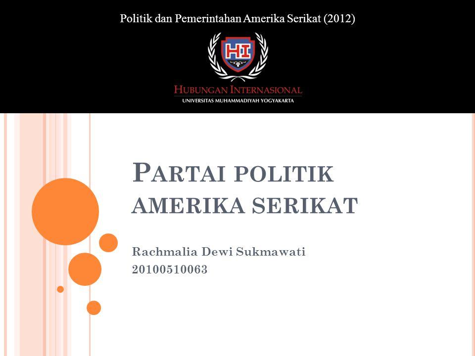 P ARTAI POLITIK AMERIKA SERIKAT Rachmalia Dewi Sukmawati 20100510063 Politik dan Pemerintahan Amerika Serikat (2012)