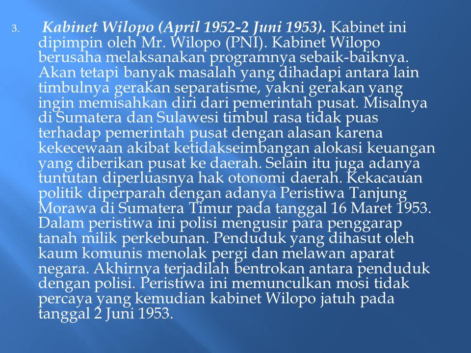 3. Kabinet Wilopo (April 1952-2 Juni 1953). Kabinet ini dipimpin oleh Mr. Wilopo (PNI). Kabinet Wilopo berusaha melaksanakan programnya sebaik-baiknya
