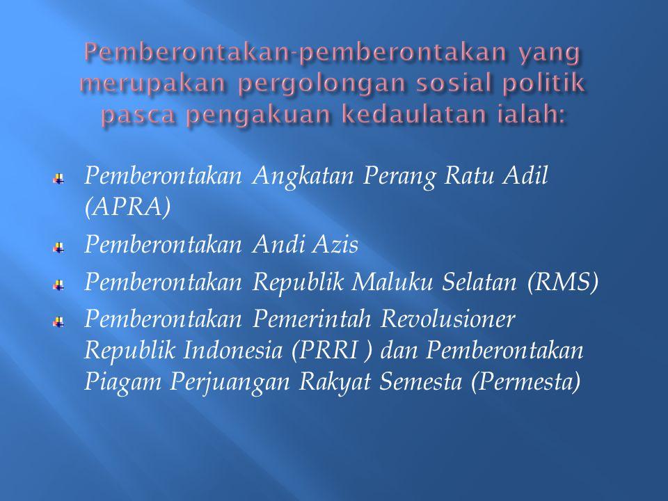 Pemberontakan Angkatan Perang Ratu Adil (APRA) Pemberontakan Andi Azis Pemberontakan Republik Maluku Selatan (RMS) Pemberontakan Pemerintah Revolusion