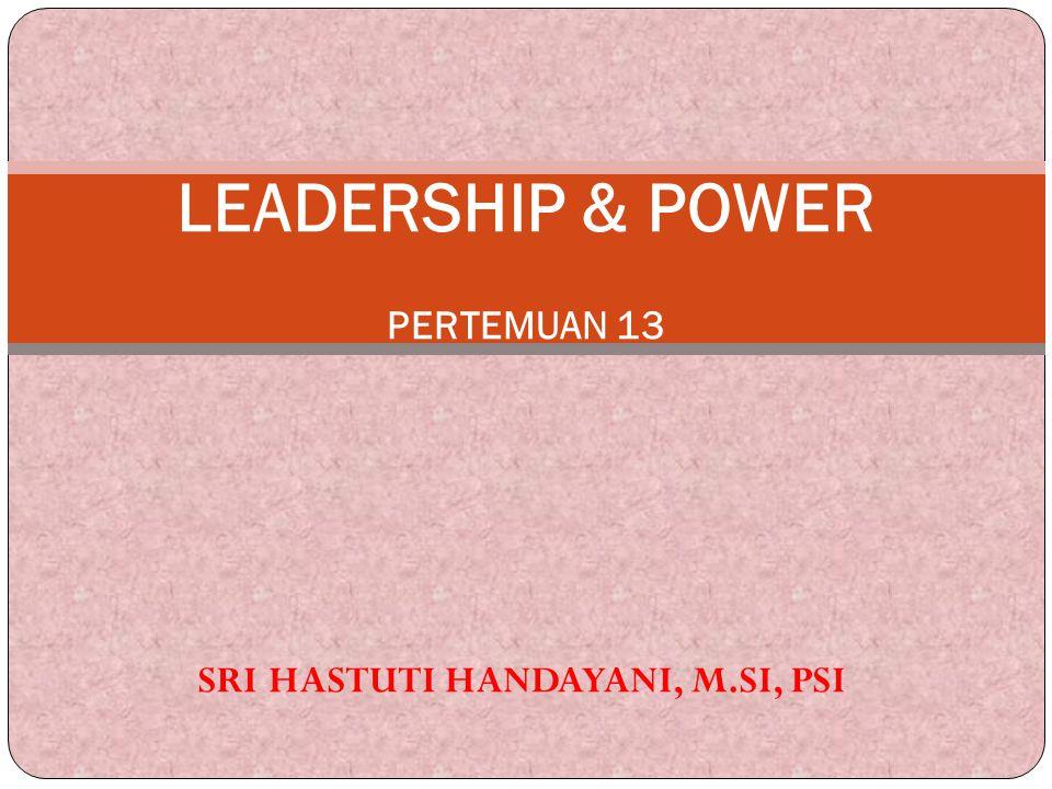Kepemimpinan dan KekuasaanKekuasaan Sarana bagi Pemimpin untuk mempengaruhi perilaku pengikut2nya