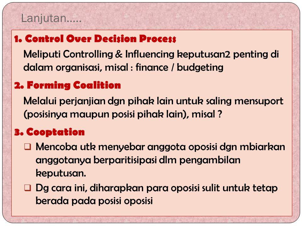 Lanjutan….. 1. Control Over Decision Process Meliputi Controlling & Influencing keputusan2 penting di dalam organisasi, misal : finance / budgeting 2.