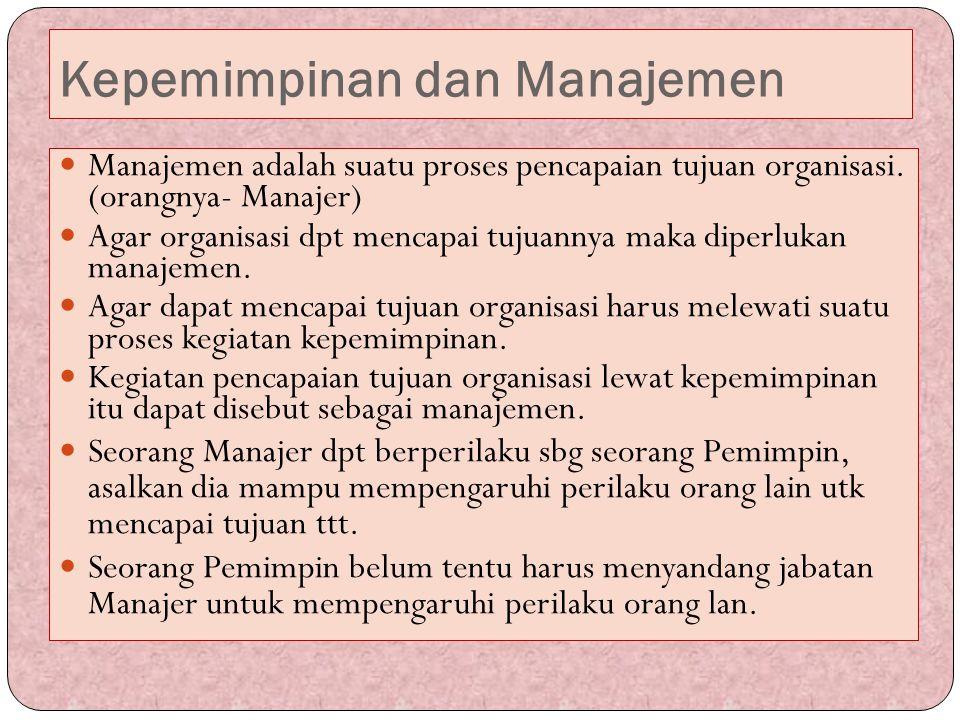 Kepemimpinan dan Manajemen Manajemen adalah suatu proses pencapaian tujuan organisasi. (orangnya- Manajer) Agar organisasi dpt mencapai tujuannya maka